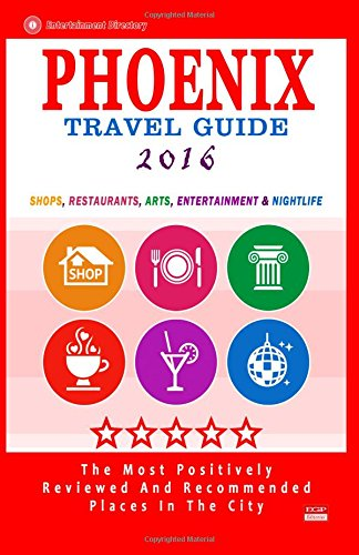 9781517606909: Phoenix Travel Guide 2016: Shops, Restaurants, Arts, Entertainment and Nightlife in Phoenix, Arizona (City Travel Guide 2016)