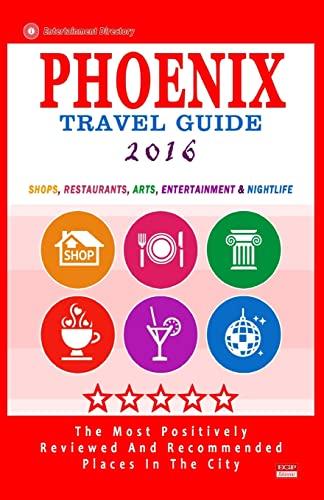 9781517606909: Phoenix Travel Guide 2016: Shops, Restaurants, Arts, Entertainment and Nightlife in Phoenix, Arizona (City Travel Guide 2016)