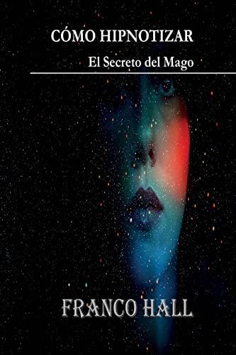 9781517613747: Cómo Hipnotizar: El Secreto del Mago (Spanish Edition)