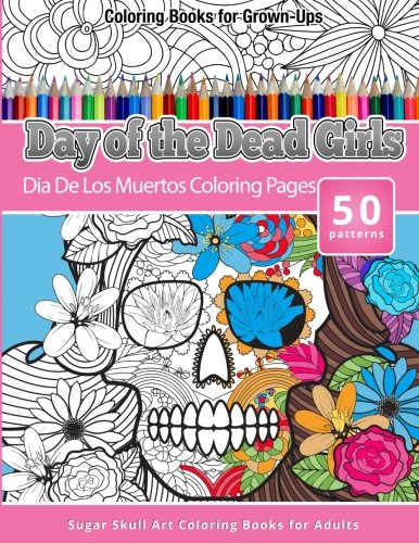 9781517614690: Coloring Books for Grown-Ups Day of the Dead Girls: Dia De Los Muertos Coloring Pages (Sugar Skull Art Coloring Books for Adults) (Day of the Dead Coloring Books) (Volume 3)