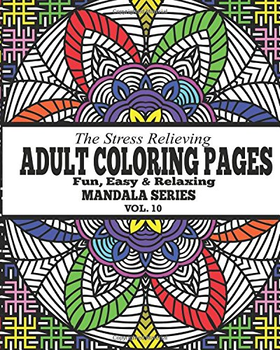 9781517614843: The Stress Relieving Adult Coloring Pages: The Fun, Easy & Relaxing Mandala Series ( Vol. 10)