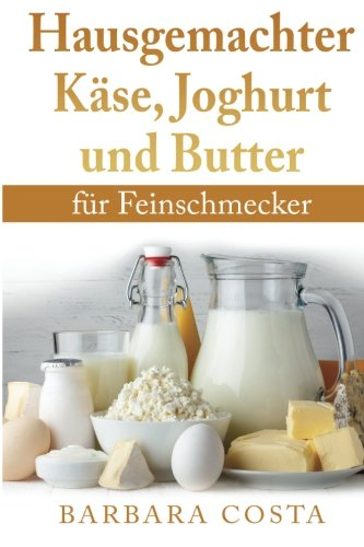 9781517616632: Hausgemachter Kaese, Joghurt und Butter: fuer Feinschmecker