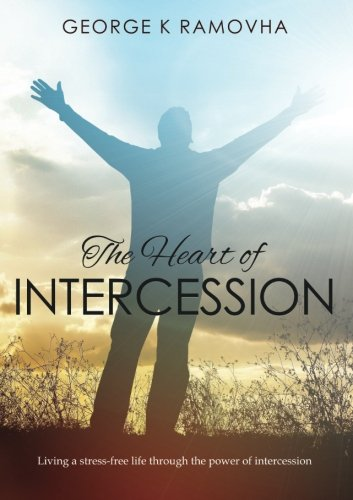 9781517617080: The Heart of Intercession: Living a stress-free life through the power of intercession