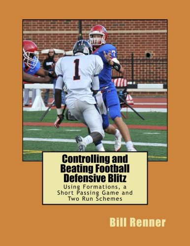 9781517619329: Controlling and Beating Football Defensive Blitz: Using Formations, a Short Passing Game and Two Run Schemes
