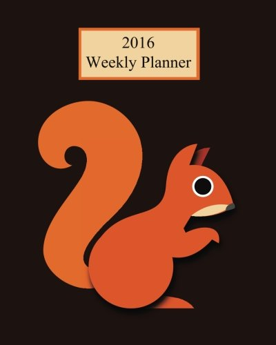 9781517619350: 2016 Weekly Planner: Squirrels! Plan Your Year!