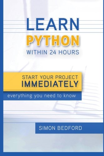 9781517619633: Python: Learn Python within 24 Hours-Start Your Project Immediately-Everything: Python: Learn Python within 24 Hours-Start Your Project Immediately-Everything