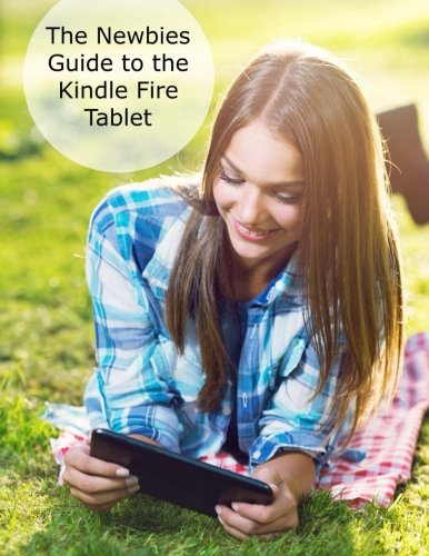 9781517621339: The Newbies Guide to the Kindle Fire Tablet: Covering Fire 7