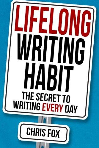 9781517621384: Lifelong Writing Habit: The Secret To Writing Every Day: Volume 2 (Write Faster, Write Smarter)