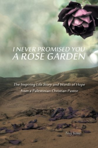 9781517621414: I never Promised You a Rose Garden: The Inspiring Life Story and Words of Hope from a Palestinian Christian Pastor