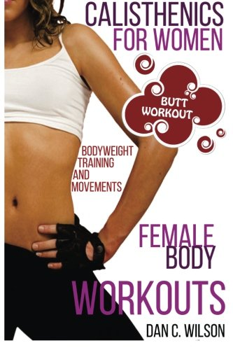 9781517621445: Calisthenics for Women: Female Body Workouts - Bodyweight Training and Movements - Proven Butt Workout