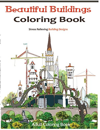 9781517624019: Beautiful Buildings Coloring Books: Coloring books for grownups Featuring Stress Relieving Building Designs