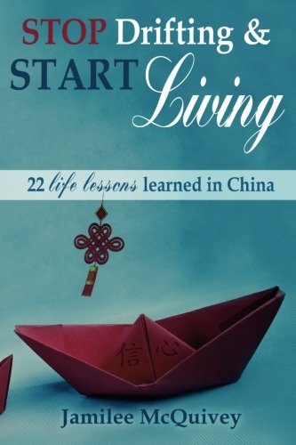 9781517626761: Stop Drifting & Start Living: 22 life lessons learned in China