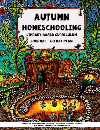 9781517627355: Autumn Homeschooling - Library Based Curriculum Journal: This 60 Day Homeschooling Workbook Covers Eight Different Subjects, with a Focus on Creativity and Imagination.