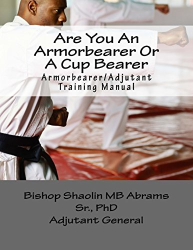 Armorbearer/Adjutant Training Manual: How to be an Armorbearer and not a Cupbearer