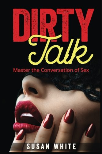 9781517629281: Dirty Talk: Master the Conversation of Sex