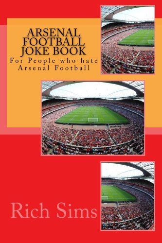 9781517631284: Arsenal Football Joke Book: For People who hate Arsenal Football (Football Joke Books)