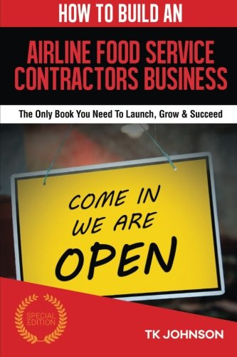 9781517632502: How To Build An Airline Food Service Contractors Business (Special Edition): The Only Book You Need To Launch, Grow & Succeed