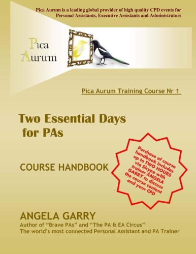 9781517633295: PICA AURUM training course nr 1: Two Essential Days for PAs: includes 2 hours of Skype calls with trainer Angela Garry (Pica Aurum training courses) (Volume 1)