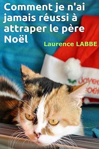 9781517635251: Comment je n'ai jamais réussi à attraper le père Noël (French Edition)