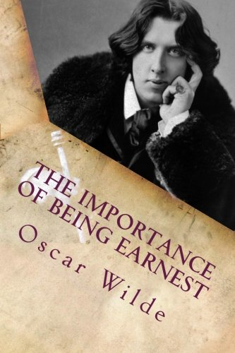 The Importance of Being Earnest: A Trivial: Wilde, Oscar