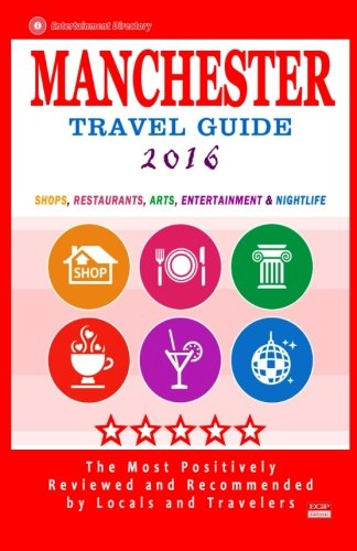 9781517639112: Manchester Travel Guide 2016: Shops, Restaurants, Arts, Entertainment and Nightlife in Manchester, England (City Travel Guide 2016)