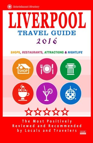 9781517640002: Liverpool Travel Guide 2016: Shops, Restaurants, Attractions and Nightlife in Liverpool, England (City Travel Guide 2016)