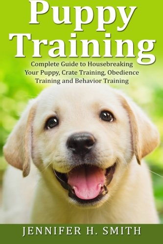 9781517640439: Puppy Training: Complete Guide to Housebreaking Your Puppy, Crate Training, Obedience Training and Behavior Training: Volume 2