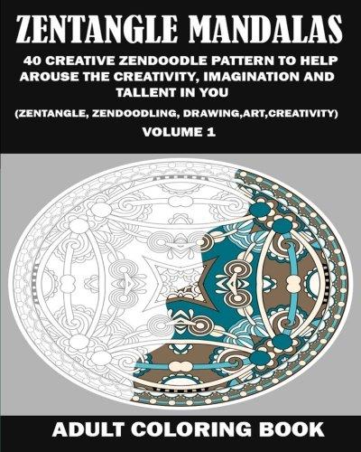 9781517640705: Zentangle Mandalas:: 40 Creative Zendoodle Pattern To Help Arouse The Creativity, Imagination and Talent in You (Zentangle, Zendoodling, Drawing, Art, Creativity)