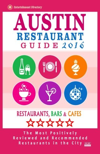 9781517640774: Austin Restaurant Guide 2015: Best Rated Restaurants in Austin, Texas - 500 Restaurants, Bars and Cafés recommended for Visitors, 2015