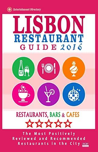 9781517641252: Lisbon Restaurant Guide 2016: Best Rated Restaurants in Lisbon, Portugal - 500 restaurants, bars and cafés recommended for visitors, 2016