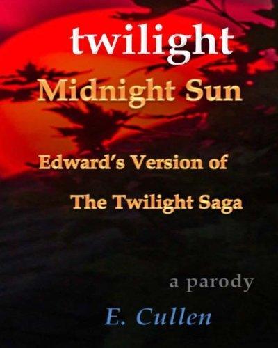 Twilight Midnight Sun: Edward's Version of The Twilight Saga (A Parody) (Volume 1): E. Cullen