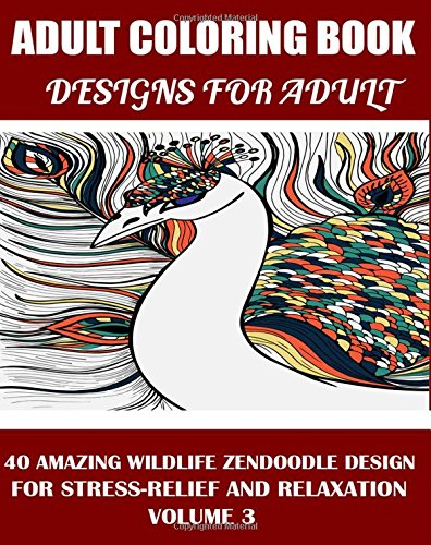 9781517651077: Adams Adult Coloring Book:: 40 amazing wildlife Zendoodle Design for Stress-Relief and Relaxation (Volume 3)