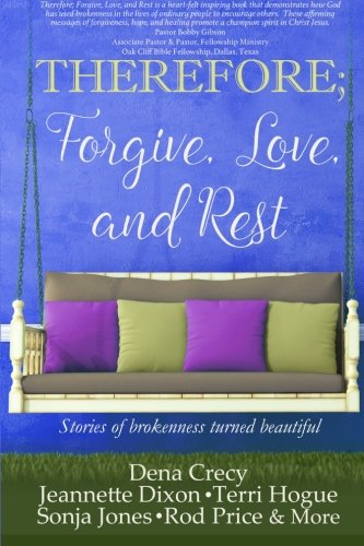 9781517653972: THEREFORE; Forgive, Love, and Rest.: Stories of brokenness turned beautiful (The H.E.L.P Project) (Volume 1)