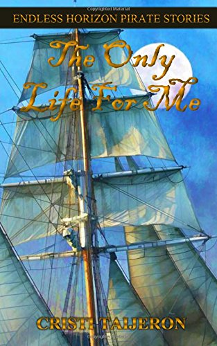 9781517654030: The Only Life For Me (Tales Of A Navigator): Endless Horizon Pirate Stories