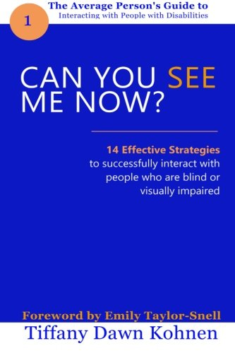 Can You See Me Now?: 14 Effective Strategies on How You Can Successfully Interact with People Who ...
