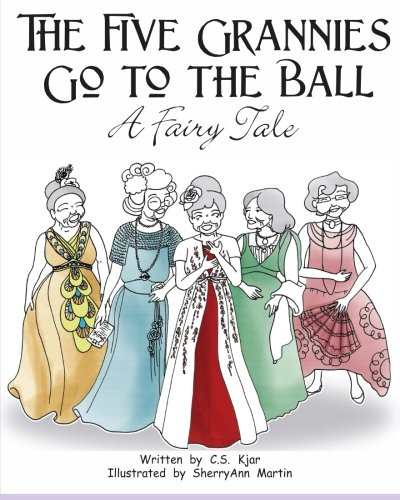 9781517656171: The Five Grannies Go to the Ball: A Fairy Tale