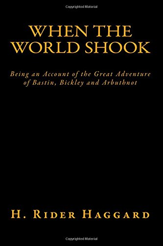 9781517657970: When the World Shook: Being an Account of the Great Adventure of Bastin, Bickley and Arbuthnot