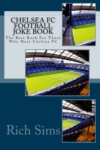 9781517659035: CHELSEA FC Football Joke Book: The Best Book For Those Who Hate Chelsea FC (Soccer Joke Book)