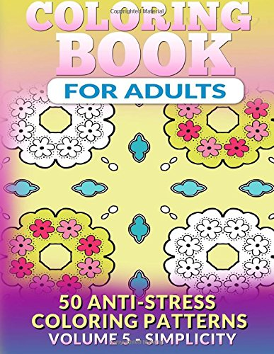 9781517659547: Coloring Book for Adults - Vol 5 Simplicity: 50 Anti-Stress Coloring Patterns (Coloring Books for Adults) (Volume 5)