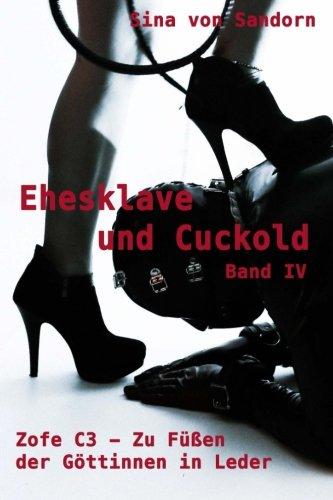 9781517659714: Ehesklave und Cuckold IV: Zofe C3 - Zu Füßen der Göttinnen in Leder: Volume 4
