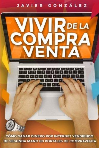 9781517660185: Vivir de la compra venta: Cómo ganar dinero por internet vendiendo de segunda mano en portales de compraventa (Cómo ganar dinero extra) (Volume 2) (Spanish Edition)