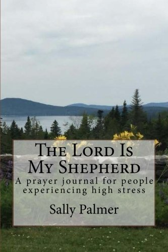 9781517666187: The Lord Is My Shepherd: A prayer journal for people experiencing high stress