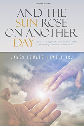 9781517667290: And the Sun Rose on Another Day: The life and struggles of a boy who lost his father at 10 years of age, and how he coped with life.