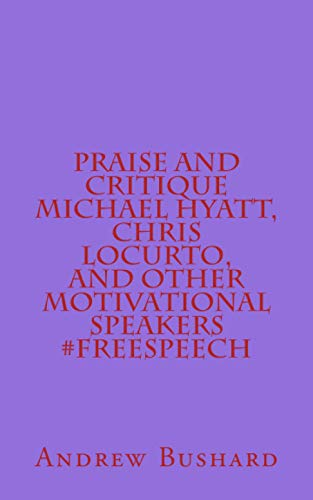 9781517669034: Praise and Critique Michael Hyatt, Chris LoCurto, and Other Motivational Speakers #freespeech