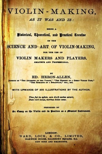 Violin-Making, as It Was and Is: Being: Heron-Allen, Ed
