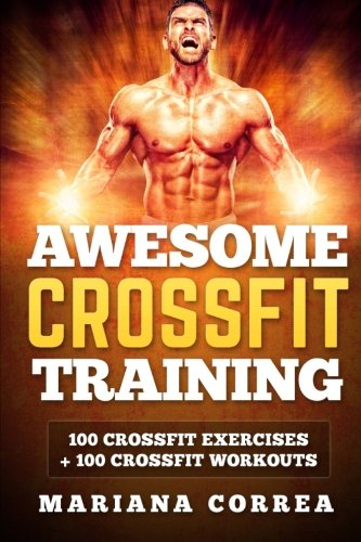 9781517670399: AWESOME CROSSFIT Training: 100 CROSSFIT Exercises + 100 CROSSFIT Workouts