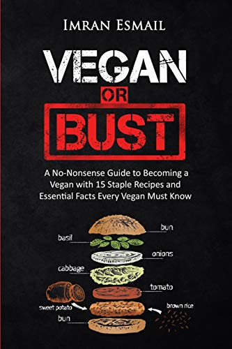 9781517672027: Vegan or Bust: A No-Nonsense Guide to Becoming a Vegan with 15 Staple Recipes and Essential Facts Every Vegan Must Know