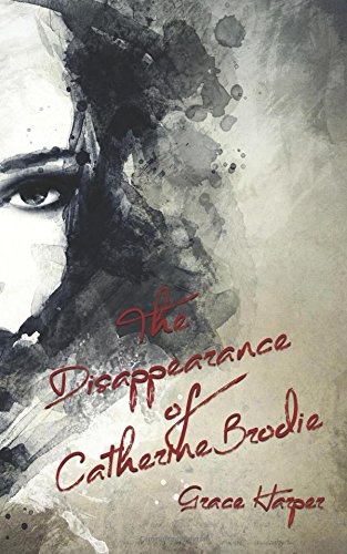 9781517673680: The Disappearance of Catherine Brodie (The Catherine Brodie Chronicles) (Volume 1)