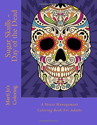9781517680442: Sugar Skulls - Day of the Dead: A Stress Management Coloring Book For Adults