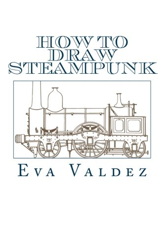 9781517680572: How To Draw Steampunk: Best Drawing Guide On How To Create Awesome Steampunk Images